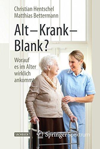 Alt - Krank - Blank?: Worauf es im Alter wirklich ankommt  by  Hentschel