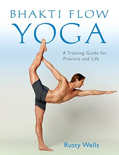 Bhakti Flow Yoga: A Training Guide for Practice and Life  by  Rusty Wells