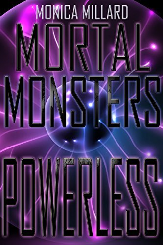 Powerless (Mortal Monsters Book 2)  by  Monica Millard