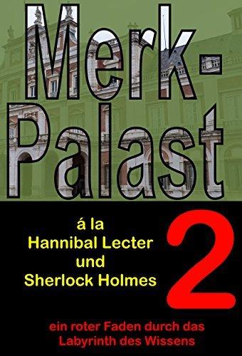 Denkpalast a la Hannibal Lecter und Sherlock Holmes: ein roter Faden durch das Layrinth Ihres Wissens (Teil 2)  by  Joachim Stubenrauch
