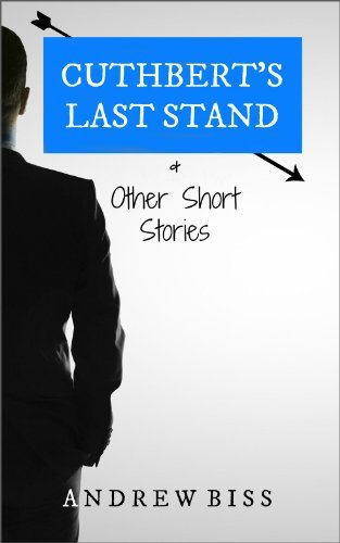 Cuthberts Last Stand and Other Short Stories Andrew Biss