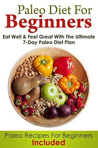 PALEO DIET: Paleo Diet For Beginners: Eat Well and Feel Great With The Ultimate 7-Day Paleo Diet Plan (Paleo Recipes For Beginners Included) (Paleo Diet and Paleo Cookbook Collection 1) John Hill