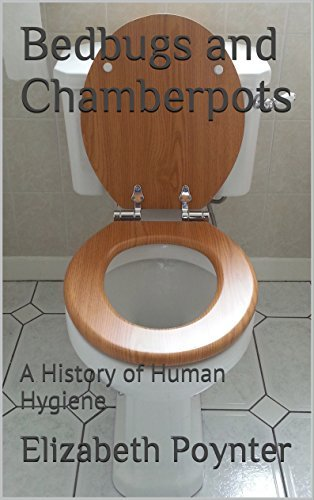 Bedbugs and Chamberpots: A History of Human Hygiene  by  Elizabeth Poynter