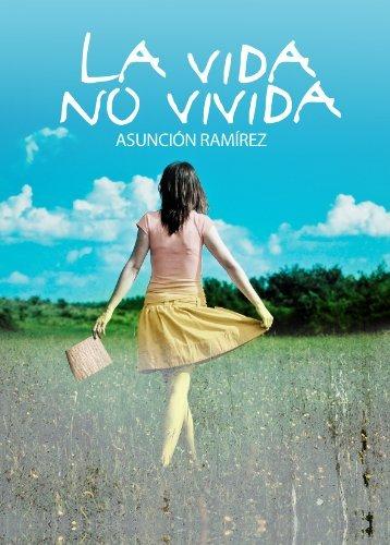 La vida no vivida  by  Asunción Ramirez