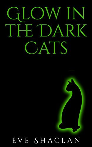 Glow in the Dark Cats  by  Eve Shaclan