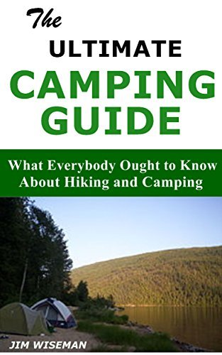 Camping Guide: What Everybody Ought to Know About Hiking and Camping  by  Jim Wiseman
