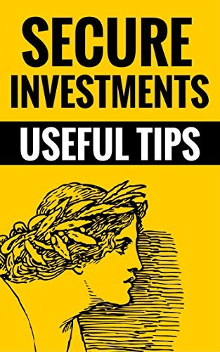 Secure Investments - Useful Tips: Investing Explained Randy Bennett And Jane Duncan