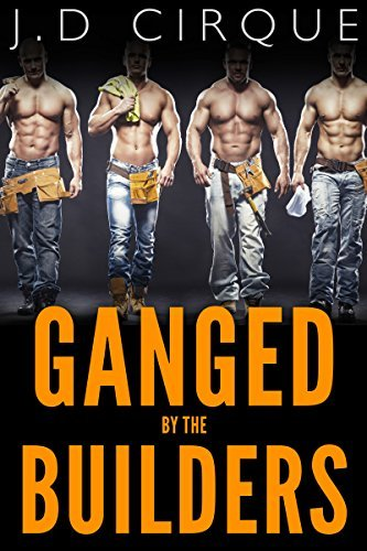 Ganged By The Builders  by  Jacqueline D Cirque