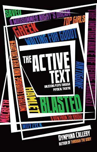 The Active Text: Unlocking Plays Through Physical Theatre Dymphna Callery