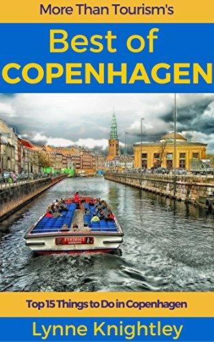 Best of Copenhagen Travel Guide: Top 15 Things to Do in Copenhagen, Denmark (More Than Tourism Best City Series) Lynne Knightley