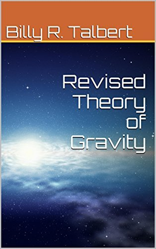 Revised Theory of Gravity Billy R. Talbert