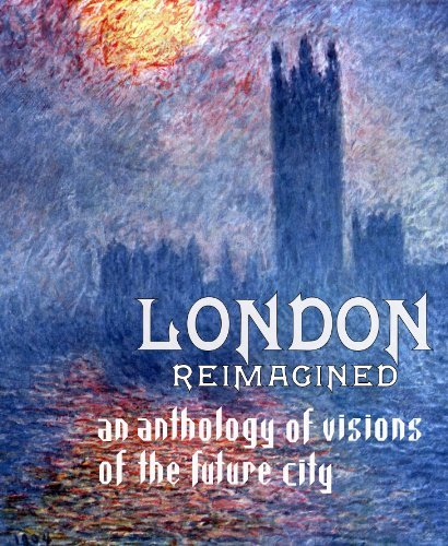 London Reimagined: an anthology of Visions of the Future City David Haden