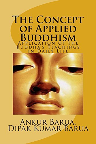 The Concept of Applied Buddhism: Application of the Buddhas Teachings in Daily Life  by  Dipak Kumar Barua