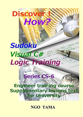 Sudoku+Visual C#+Logic Training: Training materials for engineer (Discover! How? Book 12)  by  NGO TAMA