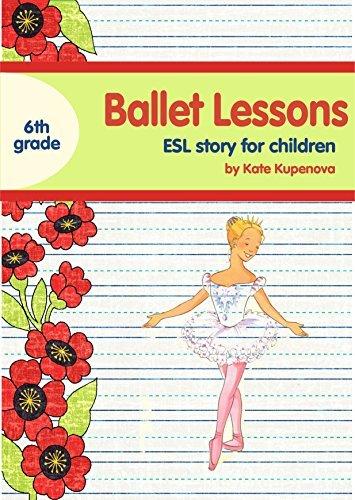 Ballet Lessons: ESL story for children 6th grade Kate Kupenova
