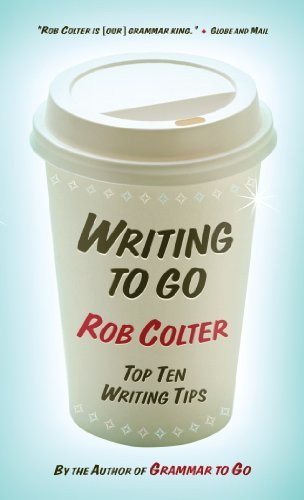 Writing to Go: Top Ten Writing Tips  by  Rob Colter