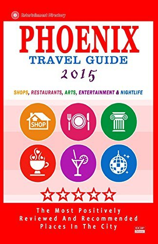Phoenix Travel Guide 2015: Shops, Restaurants, Arts, Entertainment and Nightlife in Phoenix, Arizona (City Travel Guide 2015). Robert A. Theobald