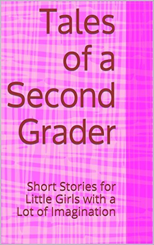 Tales of a Second Grader: Short Stories for Little Girls with a Lot of Imagination A.M. Eck