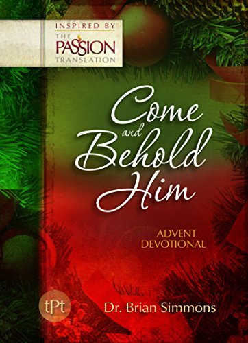 Come and Behold Him (The Passion Translation): Advent Devotional Brian Simmons
