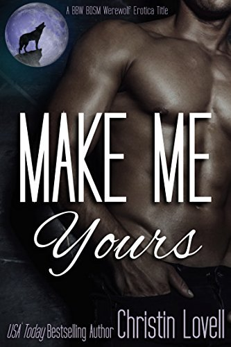 Make Me Yours: A BBW BDSM Werewolf Erotica Title (Make Me Series Book 1)  by  Christin Lovell
