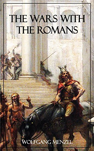 The Wars with the Romans: A Short History of Germany in the Ancient World  by  Wolfgang Menzel