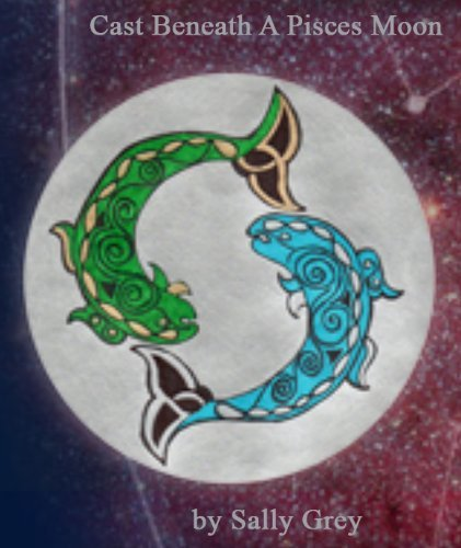 Cast Beneath a Pisces Moon  by  Sally Grey