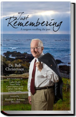 Just Remembering - A Surgeon Recalling the Past  by  Dr. Bob Christensen