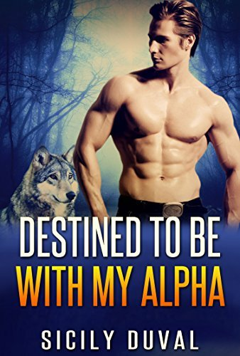 Destined to Be With My Alpha  by  Sicily Duval