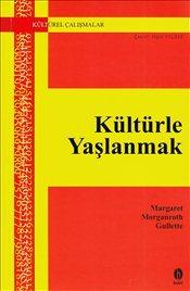 Kültürle Yaşlanmak  by  Margaret Morganroth Gullette