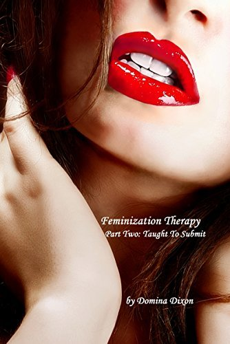 Feminization Therapy (Part Two: Taught To Submit)  by  Domina Dixon