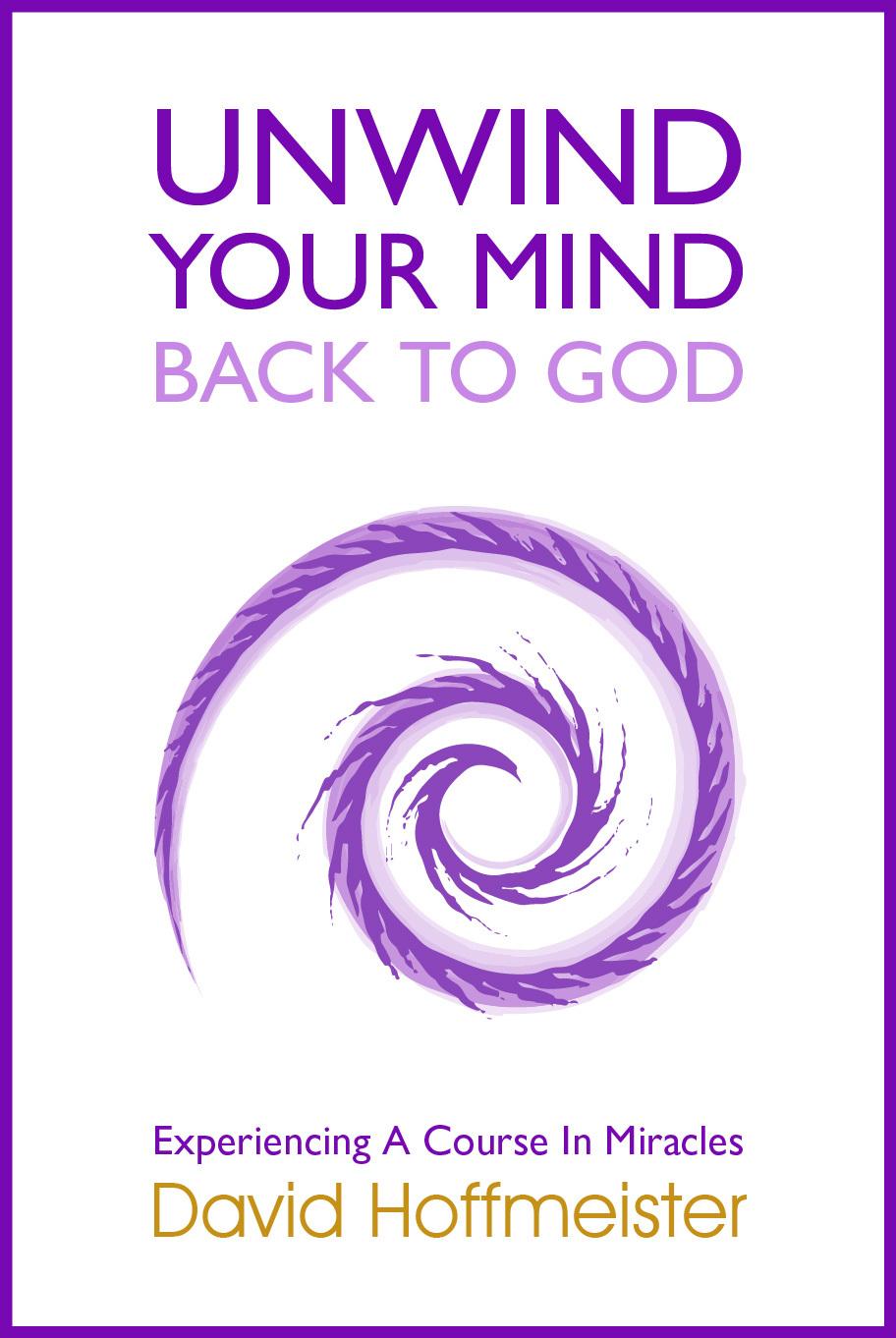 Unwind Your Mind - Back to God  by  David Hoffmeister