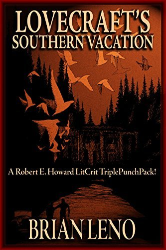 Lovecrafts Southern Vacation: A Robert E. Howard LitCrit TriplePunchPack!  by  Brian Leno