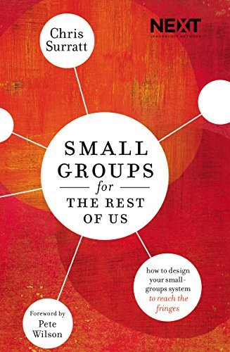 Small Groups for the Rest of Us: How to Design Your Small Groups System to Reach the Fringes Chris Surratt