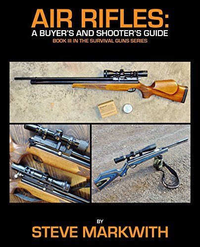 Air Rifles: A Buyers and Shooters Guide (Survival Guns Book 3)  by  Steve Markwith