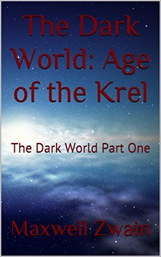 The Dark World: Age of the Krel: The Dark World Part One  by  Maxwell Zwain
