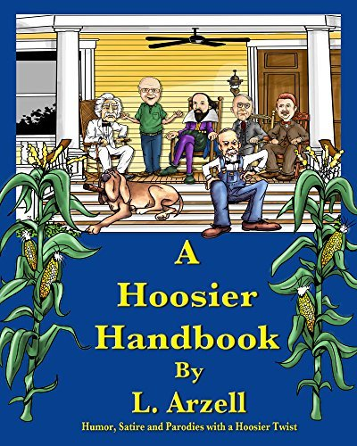 A Hoosier Handbook: Humor, Satire and Parodies with a Hoosier Twist  by  L. Arzell
