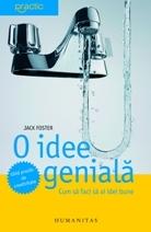 O idee genială: cum să faci să ai idei bune: ghid practic de creativitate Jack Foster