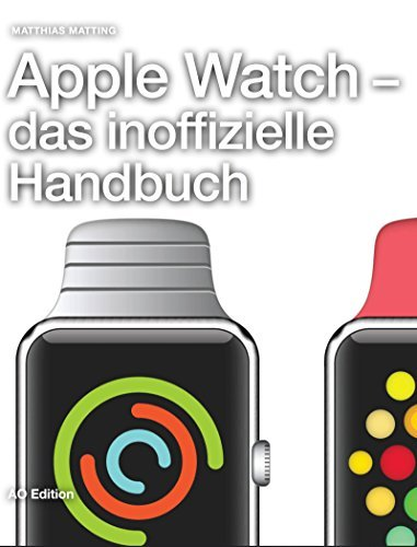 Apple Watch - das inoffizielle Handbuch. Anleitung, Tipps, Tricks  by  Matthias Matting