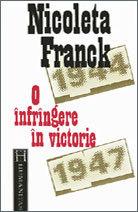 O înfrîngere în victorie: cum a devenit România, din Regat, Republică Populară: 1944-1947 Nicoleta Franck