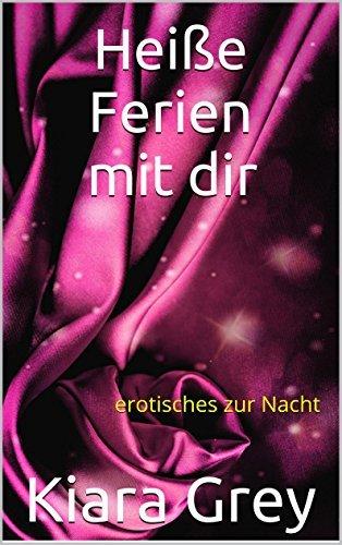 Heiße Ferien mit dir: erotisches zur Nacht  by  Kiara Grey