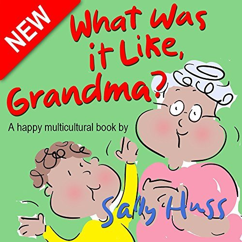What was it Like, Grandma? Sally Huss