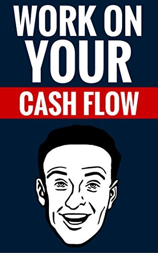 Work On Your Cash Flow - How To Make Money From Home  by  Joel Tyler And Louise Boyle