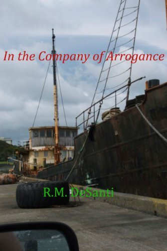 IN THE COMPANY OF ARROGANCE (1)  by  Robert DeSanti