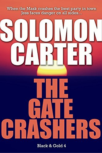 The Gate Crashers - Black and Gold Vigilante Justice Action and Adventure Crime Thriller series book 4 Solomon Carter