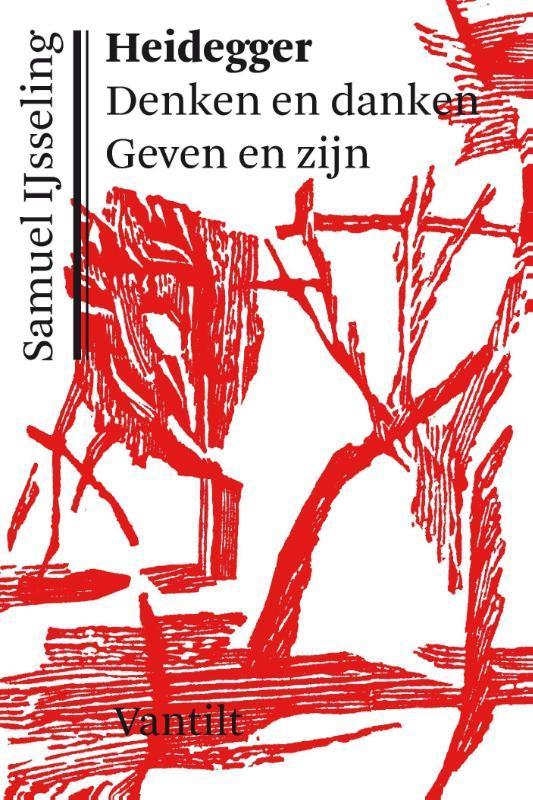 Heidegger. Denken en danken, geven en zijn  by  Samuel IJsseling