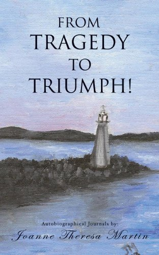 FROM TRAGEDY TO TRIUMPH!  by  Joanne Theresa Martin