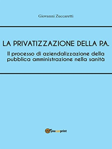 Il processo di aziendalizzazione della pubblica amministrazione nella sanità  by  Giovanni Zuccaretti