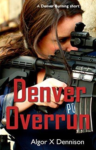 Denver Overrun (Denver Burning Book 4)  by  Algor X. Dennison