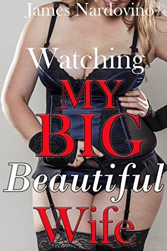 Watching My Big Beautiful Wife  by  James Nardovino