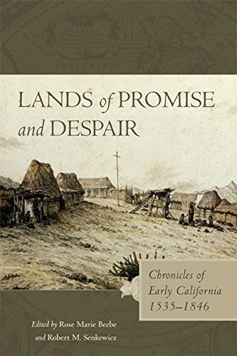 Lands of Promise and Despair: Chronicles of Early California, 1535-1846  by  Rose Marie Beebe